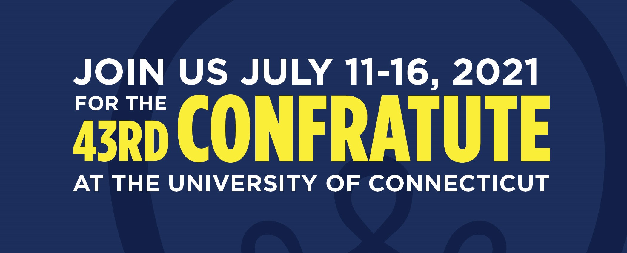 Join us July 11-16, 2021 for the 43rd Confratute at UConn